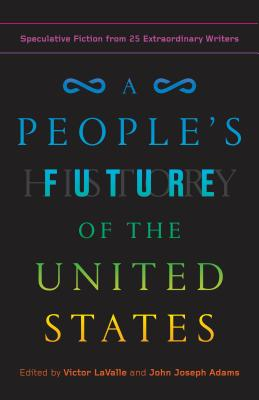 A People's Future of the United States: Speculative Fiction from 25 Extraordinary Writers Cover Image