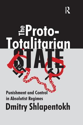 The Proto-Totalitarian State: Punishment and Control in Absolutist Regimes Cover Image