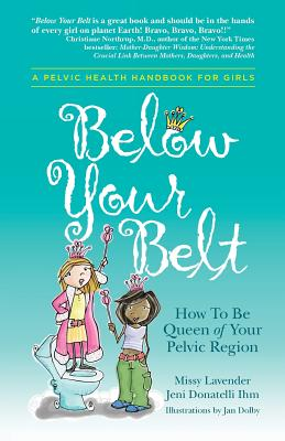 Below Your Belt: How to be Queen of your Pelvic Region Cover Image