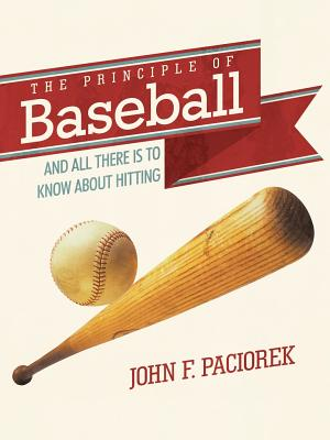 The Principle of Baseball: All There Is to Know about Hitting and More Cover Image