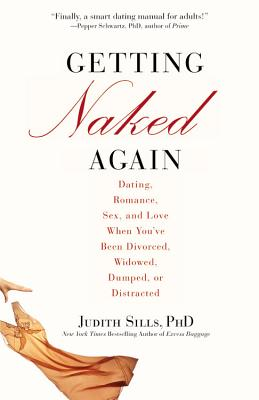 Getting Naked Again: Dating, Romance, Sex, and Love When You've Been Divorced, Widowed, Dumped, or Distracted Cover Image