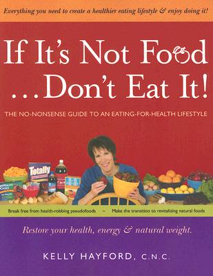 If It's Not Food... Don't Eat It!: The No-Nonsense Guide to an Eating-For-Health Lifestyle Cover Image