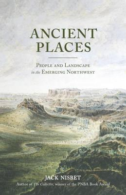Ancient Places: People and Landscape in the Emerging Northwest Cover Image
