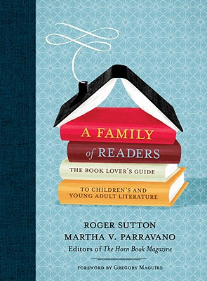 A Family of Readers: The Book Lover's Guide to Children's and Young Adult Literature Cover Image