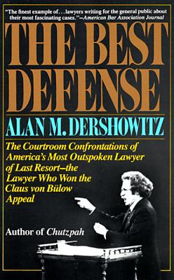 The Best Defense: The Courtroom Confrontations of America's Most Outspoken Lawyer of Last Resort-- The Lawyer Who Won the Claus Von Bulo Cover Image