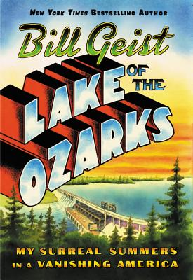 Lake of the Ozarks: My Surreal Summers in a Vanishing America Cover Image