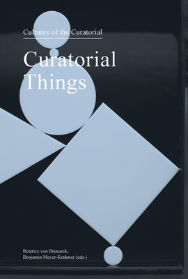 Curatorial Things: Cultures of the Curatorial 4 Cover Image
