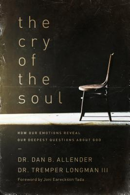 The Cry of the Soul: How Our Emotions Reveal Our Deepest Questions about God Cover Image