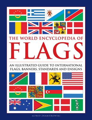 The World Encyclopedia of Flags: An Illustrated Guide to International Flags, Banners, Standards and Ensigns Cover Image