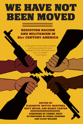 We Have Not Been Moved: Resisting Racism and Militarism in 21st Century America Cover Image