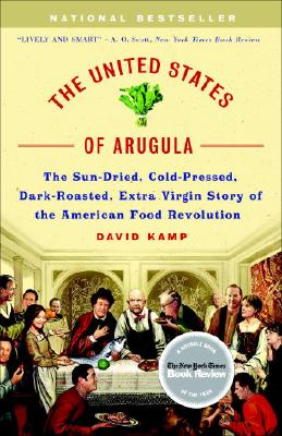 The United States of Arugula: The Sun Dried, Cold Pressed, Dark Roasted, Extra Virgin Story of the American Food Revolution Cover Image