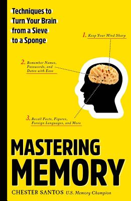 Mastering Memory: Techniques to Turn Your Brain from a Sieve to a Sponge Cover Image