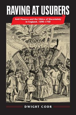 Raving at Usurers: Anti-Finance and the Ethics of Uncertainty in England, 1690-1750 Cover Image