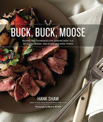 Buck, Buck, Moose: Recipes and Techniques for Cooking Deer, Elk, Moose, Antelope and Other Antlered Things Cover Image