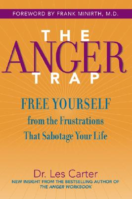 The Anger Trap: Free Yourself from the Frustrations That Sabotage Your Life Cover Image