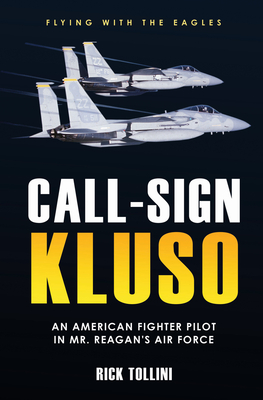 Call-Sign Kluso: An American Fighter Pilot in Mr. Reagan's Air Force Cover Image