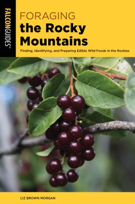 Foraging the Rocky Mountains: Finding, Identifying, and Preparing Edible Wild Foods in the Rockies Cover Image