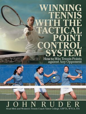 Winning Tennis with the Tactical Point Control System: How to Win Tennis Points Against Any Opponent Cover Image