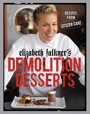 Elizabeth Falkner's Demolition Desserts: Recipes from Citizen Cake Cover Image