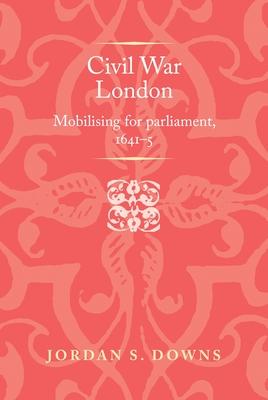Civil War London: Mobilizing for Parliament, 1641-5 (Politics) cover