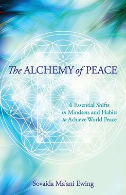 The Alchemy of Peace: 6 Essential Shifts in Mindsets and Habits to Achieve World Peace Cover Image