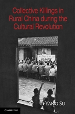 Collective Killings in Rural China During the Cultural Revolution (Cambridge Studies in Contentious Politics) Cover Image