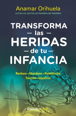 Transforma las heridas de tu infancia: Rechazo - Abandono - Humillación - Traición - Injusticia / Heal the Wounds of Your Youth Cover Image