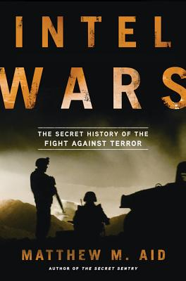Intel Wars: The Secret History of the Fight Against Terror Cover Image