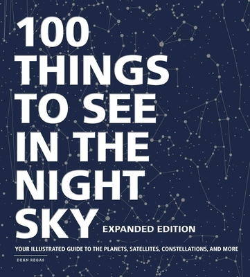 100 Things to See in the Night Sky, Expanded Edition: Your Illustrated Guide to the Planets, Satellites, Constellations, and More Cover Image