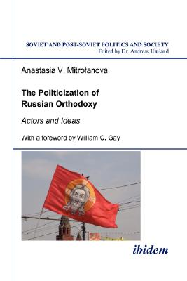 The Politicization of Russian Orthodoxy. Actors and Ideas Cover Image
