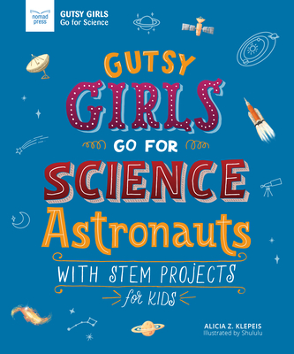Gutsy Girls Go for Science: Astronauts: With STEM Projects for Kids (Girls in Science) Cover Image