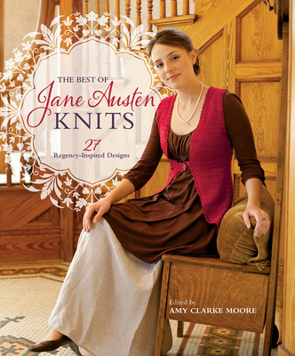 The Best of Jane Austen Knits: 27 Regency-Inspired Designs Cover Image