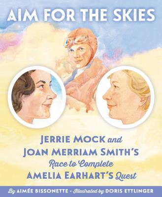 Aim for the Skies: Jerrie Mock and Joan Merriam Smith's Race to Complete Amelia Earhart's Quest Cover Image