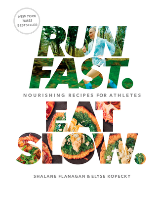 Run Fast. Eat Slow.: Nourishing Recipes for Athletes: A Cookbook Cover Image