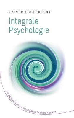 Integrale Psychologie: Ein ganzheitlich-methodenoffener Ansatz Cover Image