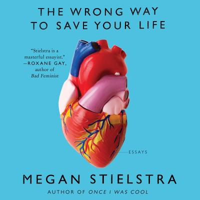 The Wrong Way to Save Your Life: Essays Cover Image