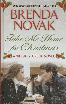 Cover for Take Me Home for Christmas (Whiskey Creek Novels)