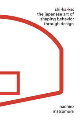 Shikake: The Japanese Art of Shaping Behavior Through Design Cover Image