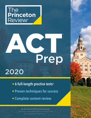 Princeton Review ACT Prep, 2020: 6 Practice Tests + Content Review + Strategies (College Test Preparation) Cover Image