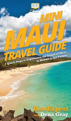 Mini Maui Travel Guide: 7 Quick Steps to Experience the Island of Maui in Hawaii to the Fullest Cover Image