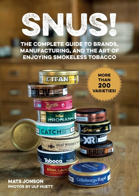 Snus!: The Complete Guide to Brands, Manufacturing, and Art of Enjoying Smokeless Tobacco Cover Image