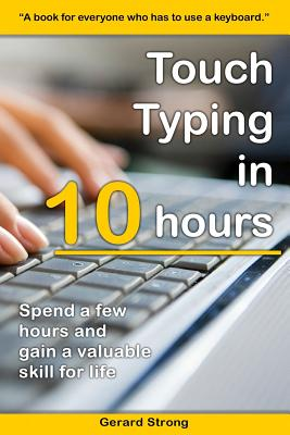 Touch Typing in 10 Hours: Spend a Few Hours Now and Gain a Valuable Skills for Life Cover Image