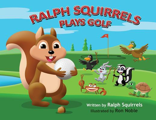 Ralph Squirrels Plays Golf (Ralph Squirrels Plays Sports #1) Cover Image