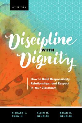 Discipline with Dignity, 4th Edition: How to Build Responsibility, Relationships, and Respect in Your Classroom Cover Image