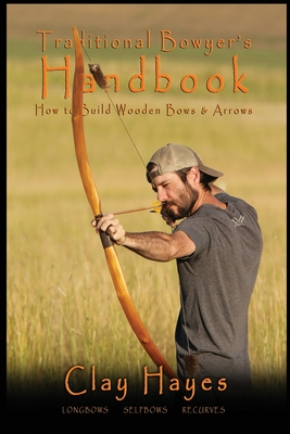 Traditional Bowyer's Handbook: How to build wooden bows and arrows: longbows, selfbows, & recurves. Cover Image