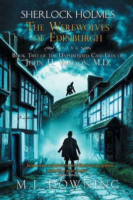 Sherlock Holmes and the Werewolves of Edinburgh: Being Book 2 of the Unpublished Case Files of John H. Watson, M. D. Cover Image
