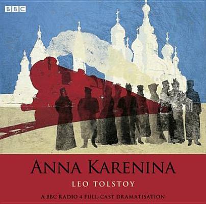 Anna Karenina: A BBC Radio 4 Full-Cast Dramatisation Cover Image