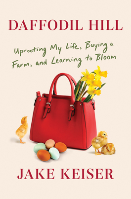 Daffodil Hill: Uprooting My Life, Buying a Farm, and Learning to Bloom Cover Image