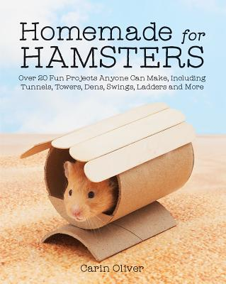Homemade for Hamsters: Over 20 Fun Projects Anyone Can Make, Including Tunnels, Towers, Dens, Swings, Ladders and More Cover Image