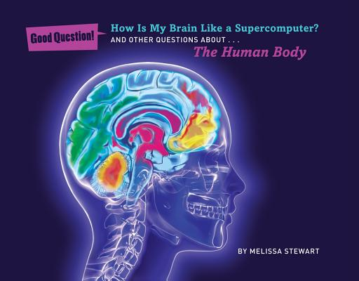 How Is My Brain Like a Supercomputer?: And Other Questions About... the Human Body (Good Question! (Quality Paperback)) Cover Image